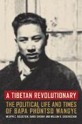Tibetan Revolutionary The Political Life and Times of Baba Phuntso Wangye