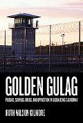 Golden Gulag Prisons, Surplus, Crisis, and Opposition in Globalizing California