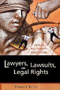 Lawyers, Lawsuits, and Legal Rights The Battle over Litigation in American Society