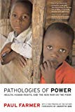 Pathologies of Power Health, Human Rights, and the New War on the Poor