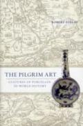 The Pilgrim Art: Cultures of Porcelain in World History (California World History Library)