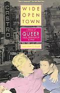 Wide-Open Town A History of Queer San Francisco to 1965
