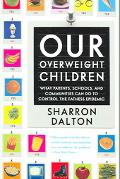 Our Overweight Children What Parents, Schools, And Communities Can Do to Control the Fatness...