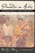 Paradise in Ashes A Guatemalan Journey of Courage, Terr