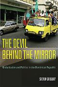 Devil Behind the Mirror Globalization And Politics in the Dominican Republic