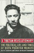 Tibetan Revolutionary The Political Life And Times of Bapa Phuntso Wangye