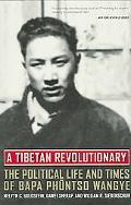Tibetan Revolutionary The Political Life And Times of Bapa Phuntso Wangye