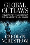 Global Outlaws Crime, Money, And Power in the Contemporary World