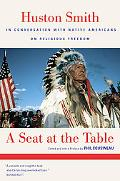 Seat at the Table Huston Smith in Conversation With Native Americans on Religious Freedom