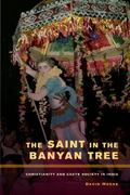 Saint in the Banyan Tree : Christianity and Caste Society in India