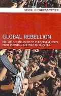 Global Rebellion: Religious Challenges to the Secular State, from Christian Militias to al Q...
