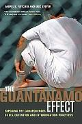 The Guantnamo Effect: Exposing the Consequences of U.S. Detention and Interrogation Practices