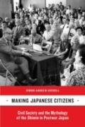 Making Japanese Citizens : Civil Society and the Mythology of the Shimin in Postwar Japan