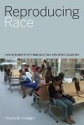 Reproducing Race : An Ethnography of Pregnancy as a Site of Racialization