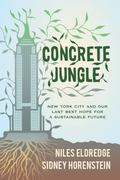 Concrete Jungle : New York City and Our Last Best Hope for a Sustainable Future