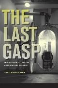 Last Gasp : The Rise and Fall of the American Gas Chamber