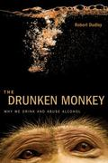 Drunken Monkey : Why We Drink and Abuse Alcohol
