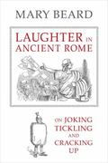 Laughter in Ancient Rome : On Joking, Tickling, and Cracking Up
