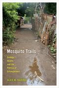 Mosquito Trails : Ecology, Health, and the Politics of Entanglement