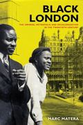 Black London : The Imperial Metropolis and Decolonization in the Twentieth Century