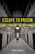 Escape to Prison : Penal Tourism and the Pull of Punishment