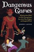 Dangerous Games : What the Moral Panic over Role-Playing Games Says about Play, Religion, an...