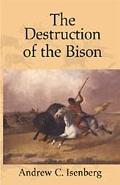 Destruction of the Bison An Environmental History, 1750-1920