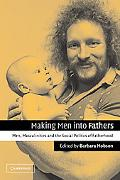 Making Men into Fathers Men, Masculinities, and the Social Politics of Fatherhood