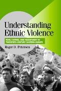 Understanding Ethnic Violence Fear, Hatred, and Resentment in Twentieth Century Eastern Europe