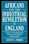 Africans and the Industrial Revolution in England A Study in International Trade and Economi...