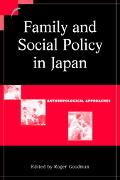 Family and Social Policy in Japan Anthropological Approaches