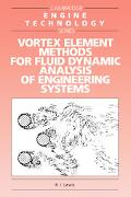 Vortex Element Methods for Fluid Dynamic Analysis of Engineering Systems