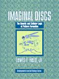 Imaginal Discs The Genetic And Cellular Logic of Pattern Formation