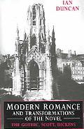 Modern Romance And Transformations of the Novel The Gothic, Scott, Dickens