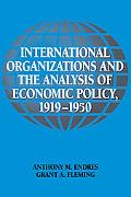International Organizations And the Analysis of Economic Policy, 1919 -1950