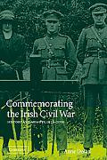 Commemorating the Irish Civil War History And Memory, 1923-2000