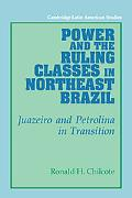 Power And the Ruling Classes in Northeast Brazil Juazeiro And Petrolina in Transition