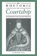 Rhetoric of Courtship in Elizabethan Language and Literature
