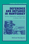 Deference and Defiance in Monterrey Workers, Paternalism, and Revolution in Mexico, 1890 - 1950
