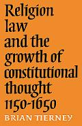 Religion, Law, And The Growth Of Constitutional Thought 1150-1650