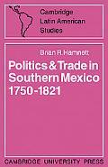 Politics and Trade in Mexico 1750-1821