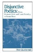 Disjunctive Poetics: From Gertrude Stein and Louis Zukofsky to Susan Howe