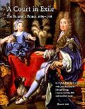 Court in Exile: The Stuarts in France, 1689-1718