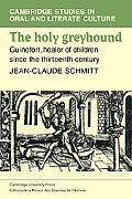 The Holy Greyhound: Guinefort, Healer of Children Since the Thirteenth Century
