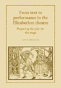 From Text to Performance in the Elizabethan Theatre: Preparing the Play for the Stage