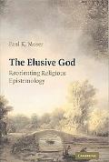 The Elusive God: Reorienting Religious Epistemology