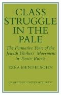 Class Struggle in the Pale: The Formative Years of the Jewish Worker's Movement in Tsarist R...