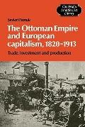 The Ottoman Empire and European Capitalism, 1820-1913: Trade, Investment and Production (Cam...