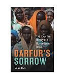 Darfur's Sorrow: The Forgotten History of a Humanitarian Disaster