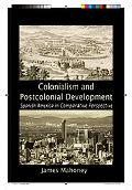 Colonialism and Postcolonial Development: Spanish America in Comparative Perspective (Cambri...